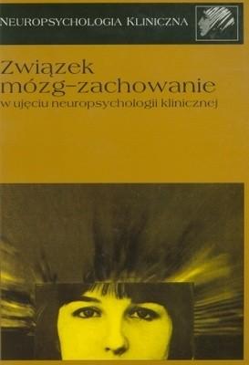 Okładka książki Związek mózg - zachowanie w ujęciu neuropsychologii klinicznej