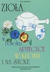 Okładka książki Zioła w domowej apteczce, w kuchni i na stole