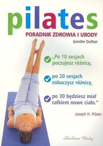 Okładka książki Pilates Poradnik zdrowia i urody - Dufton Jennifer