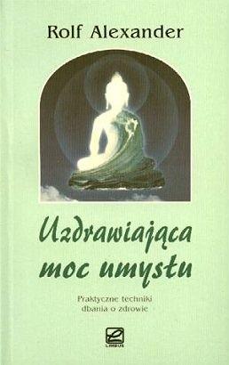 Okładka książki Uzdrawiająca moc umysłu - Alexander Rolf