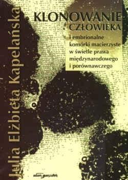 Okładka książki Klonowanie człowieka i embrionalne komórki macierzyste w świetle prawa międzynarodowego i porównawczego