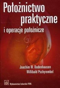 Okładka książki Położnictwo praktyczne i operacje położnicze - Dudenhausen Joachim W., Pschyrembel Willibald