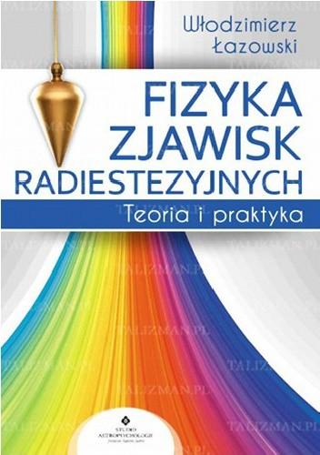 Okładka książki Fizyka zjawisk radiestezyjnych. Teoria i praktyka