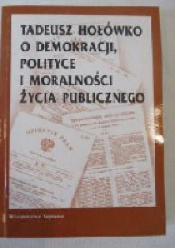 Okładka książki O demokracji, polityce i moralności życia publicznego