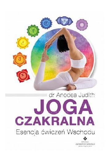 Okładka książki Joga czakralna. Esencja ćwiczeń Wschodu