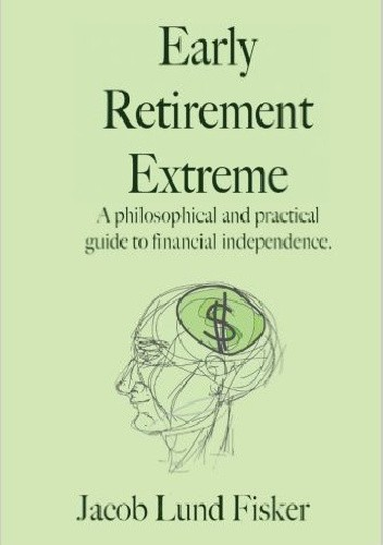 Okładka książki Early Retirement Extreme: A Philosophical and Practical Guide to Financial Independence