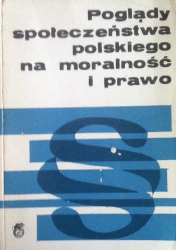 Okładka książki Poglądy społeczeństwa polskiego na moralność i prawo (Wybrane problemy)