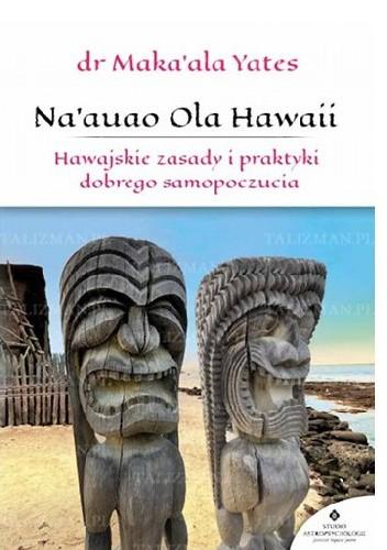 Okładka książki Na'auao Ola Hawaii. Hawajskie zasady i praktyki dobrego samopoczucia
