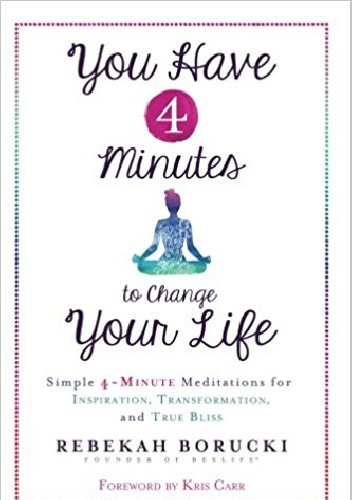 Okładka książki You Have 4 Minutes to Change Your Life: Simple 4-Minute Meditations for Inspiration, Transformation, and True Bliss