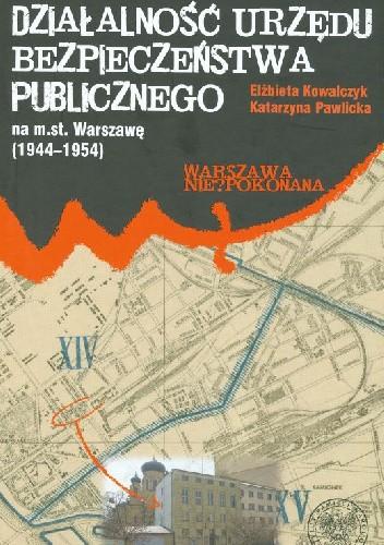 Okładka książki Działalność Urzędu Bezpieczeństwa Publicznego na m.st. Warszawę (1944-1954)