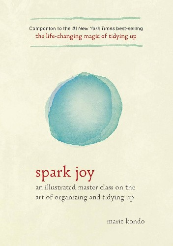 Okładka książki Spark Joy: An Illustrated Master Class on the Art of Organizing and Tidying Up