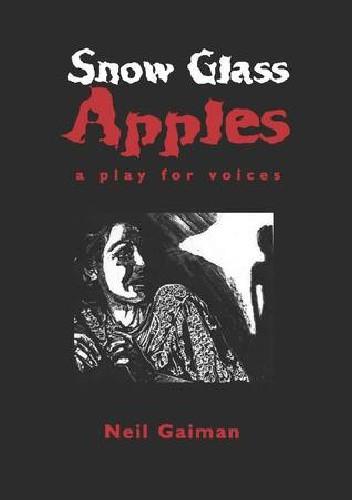 Okładka książki Snow Glass Apples: A Play For Voices