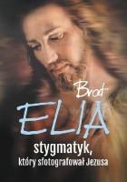 Brat Elia. Stygmatyk, który sfotografował Jezusa