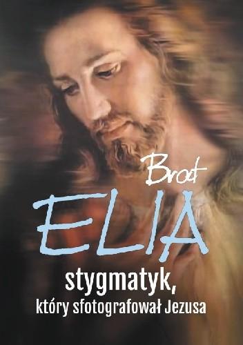 Okładka książki Brat Elia. Stygmatyk, który sfotografował Jezusa