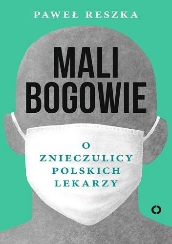 Okładka książki Mali bogowie. O znieczulicy polskich lekarzy