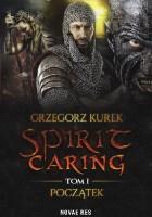 Spirit caring. Tom I Początek