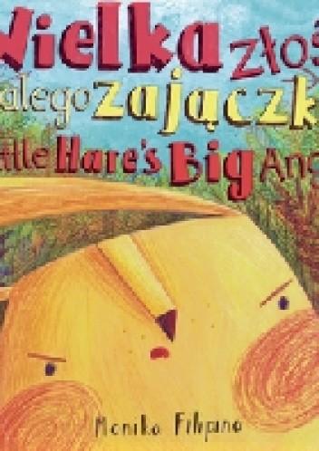 Okładka książki Wielka złość małego zajączka / The Big Anger of a Little Hare