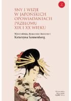 Sny i wizje w japońskich opowiadaniach przełomu XIX i XX wieku. Wybór tekstów z komentarzem