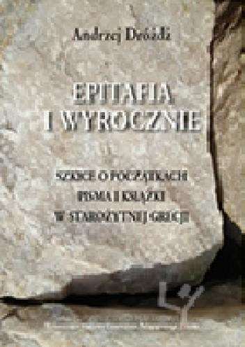 Okładka książki Epitafia i wyrocznie. Szkice o początkach pisma i książki w starożytnej Grecji
