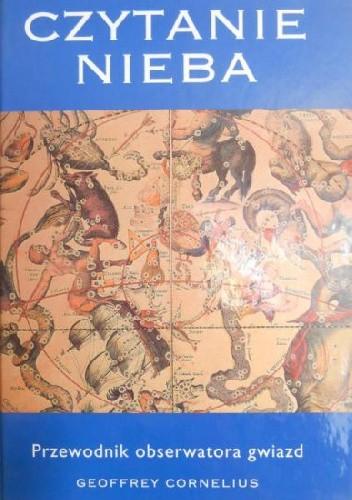Okładka książki Czytanie nieba: Przewodnik obserwatora gwiazd
