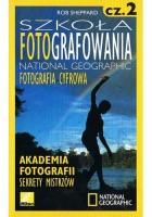 Szkoła fotografowania National Geographic. Fotografia cyfrowa. Cz. 2