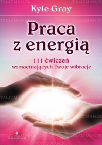 Okładka książki Praca z energią. 111 ćwiczeń wzmacniających Twoje wibracje