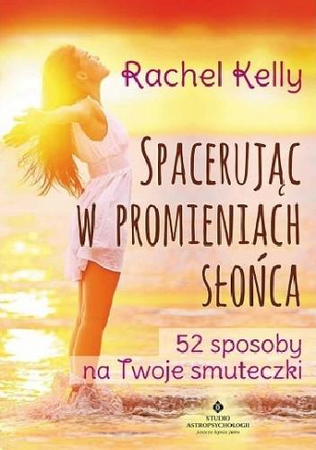 Okładka książki Spacerując w promieniach słońca. 52 sposoby na Twoje smuteczki