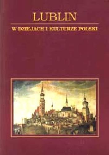 Okładka książki Lublin w dziejach i kulturze Polski