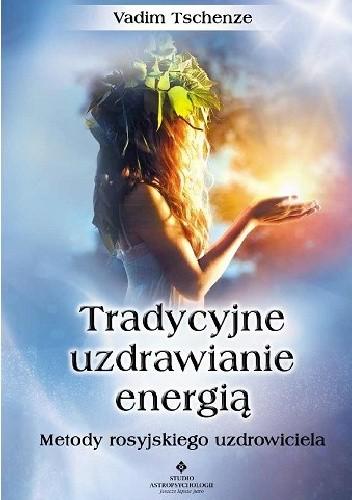Okładka książki Tradycyjne uzdrawianie energią. Metody rosyjskiego uzdrowiciela