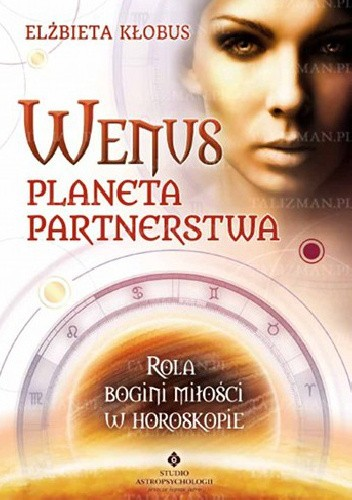 Okładka książki Wenus planeta partnerstwa. Rola bogini miłości w horoskopie
