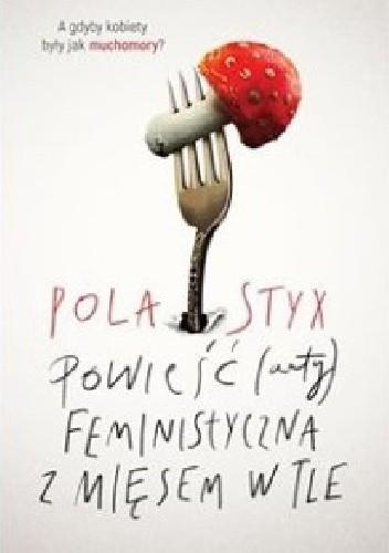 Okładka książki Powieść (anty)feministyczna z mięsem w tle