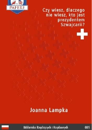 Okładka książki Czy wiesz, dlaczego nie wiesz, kto jest prezydentem Szwajcarii?