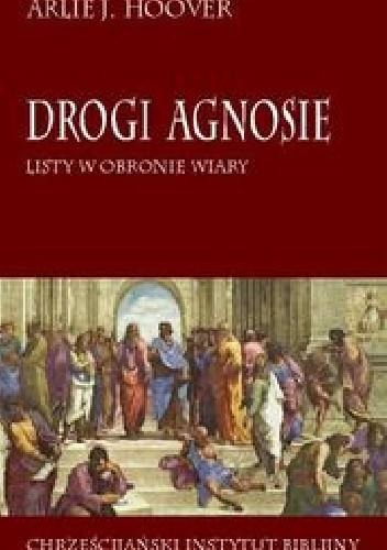 Okładka książki Drogi Agnosie. Listy w obronie wiary