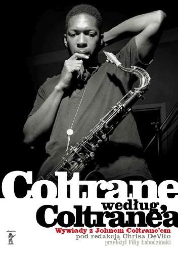 Okładka książki Coltrane według Coltrane'a. Wywiady z Johnem Coltrane'em