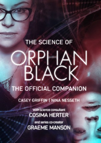 Okładka książki The Science of Orphan Black: The Official Companion