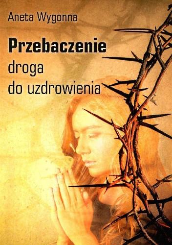 Okładka książki Przebaczenie - droga do uzdrowienia