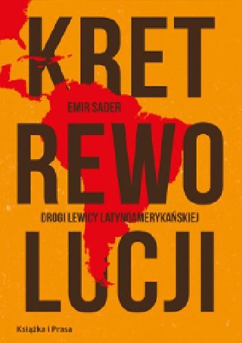 Okładka książki Kret rewolucji. Drogi lewicy latynoamerykańskiej