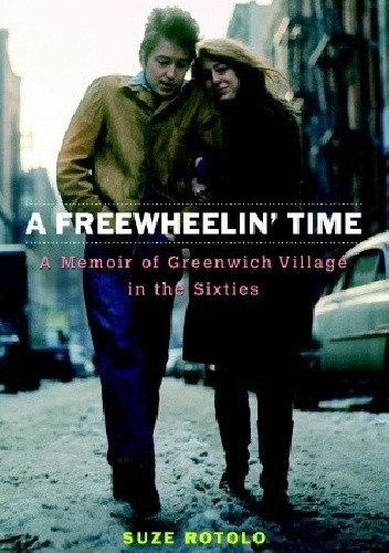 Okładka książki A Freewheelin' Time: Greenwich Village in the Sixties, Bob Dylan and Me