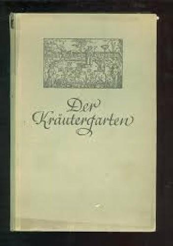 Okładka książki Der Kräutergarten: Ein Führer durch die spezielle Heilpflanzenkunde. Zugleich eine Zusammenstellung aller Heil- und Gewürzpflanzen die auf deutschem Boden ihren natürlichen Standort haben oder abgebaut werden können