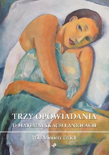 Okładka książki Trzy opowiadania o matematykach i aniołach