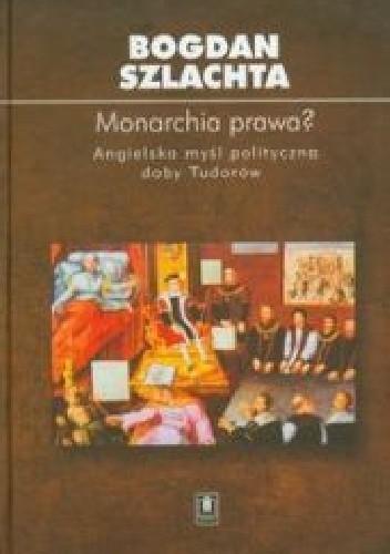 Okładka książki Monarchia prawa? : angielska myśl polityczna doby Tudorów