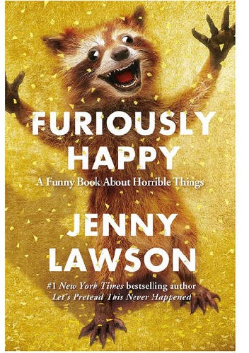 Okładka książki Furiously Happy: A Funny Book About Horrible Things
