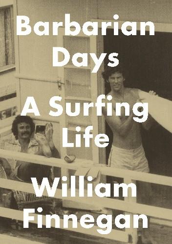 Okładka książki Barbarian Days: A Surfing Life