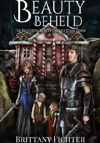 Okładka książki Beauty Beheld: A Retelling of Hansel and Gretel