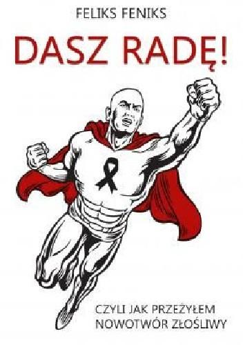Okładka książki Dasz radę! Czyli jak przeżyłem nowotwór złośliwy