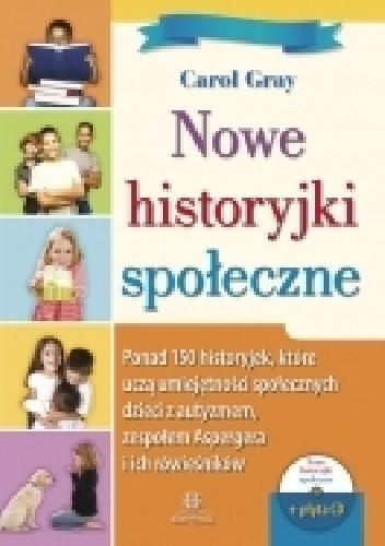 Okładka książki Nowe historyjki społeczne. Ponad 150 historyjek, które uczą umiejętności społecznych, dzieci z autyzmem, zespołem Aspergera i ich rówieśników (z płytą CD)