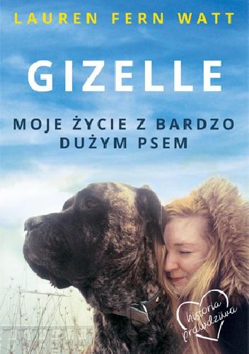 Okładka książki Gizelle. Moje życie z bardzo dużym psem
