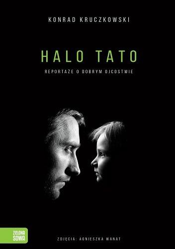 Okładka książki Halo Tato. Reportaże o dobrym ojcostwie