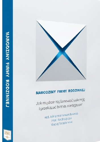 Okładka książki Narodziny Firmy Rodzinnej. Jak mądrze zaplanować sukcesję i przekazać biznes następcom.