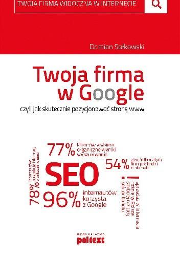 Okładka książki Twoja firma w Google, czyli jak skutecznie pozycjonować stronę www